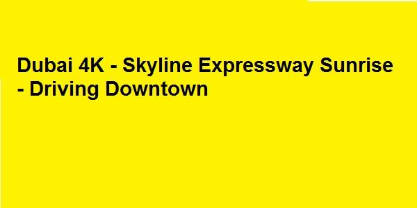 Dubai 4K – Skyline Expressway Sunrise – Driving Downtown